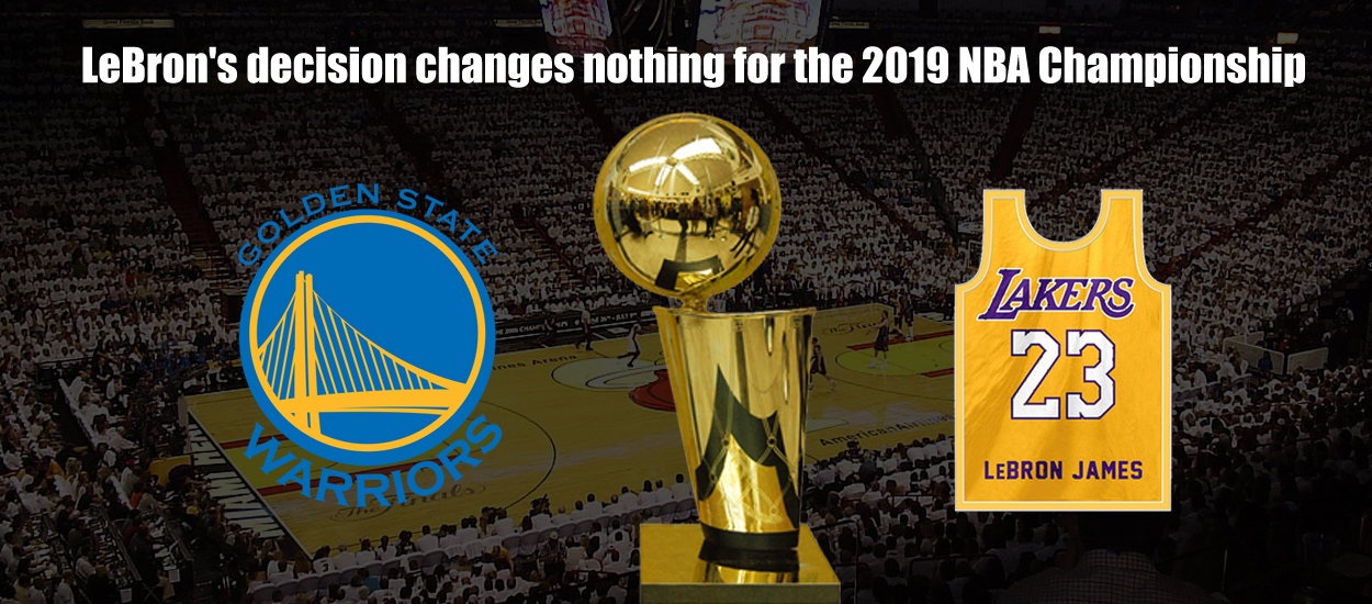 Bet On It  LeBron's decision changes nothing for the 2019 NBA